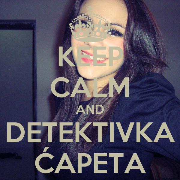 KEEP CALM AND DETEKTIVKA ĆAPETA