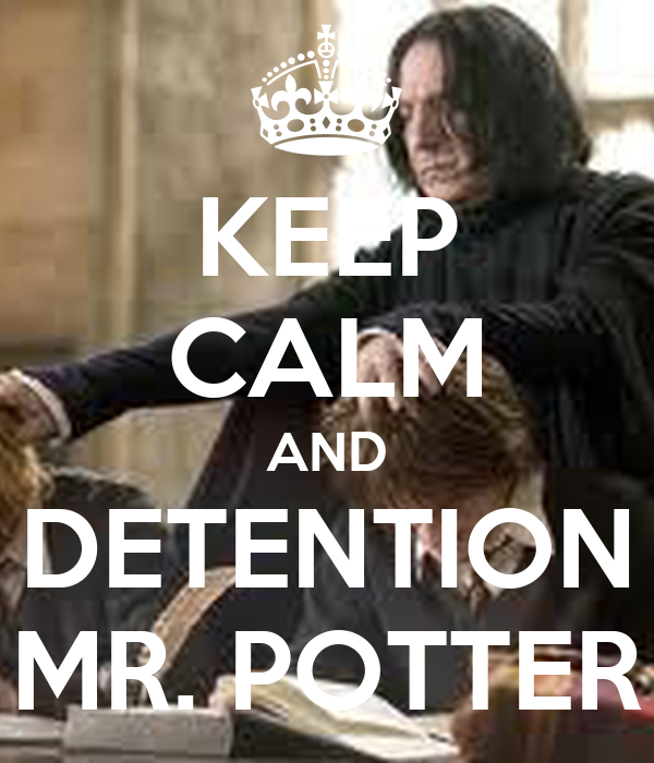 KEEP CALM AND DETENTION MR. POTTER