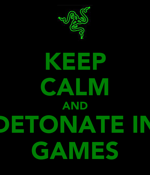KEEP CALM AND DETONATE IN GAMES