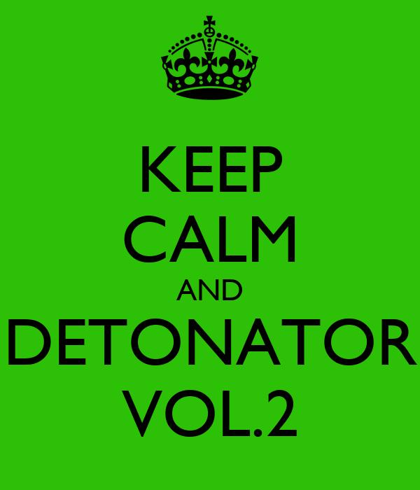 KEEP CALM AND DETONATOR VOL.2