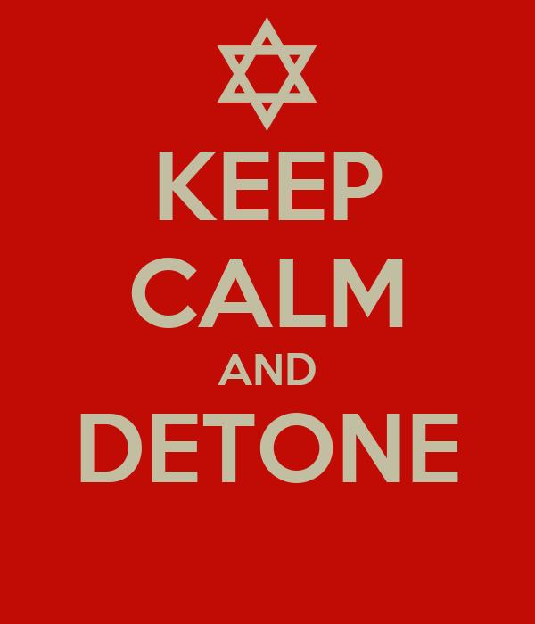 KEEP CALM AND DETONE
