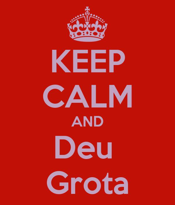 KEEP CALM AND Deu  Grota