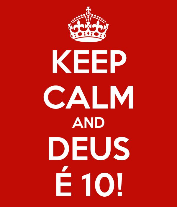 KEEP CALM AND DEUS É 10!