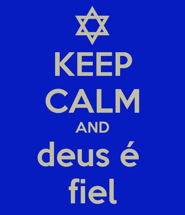 KEEP CALM AND deus é  fiel