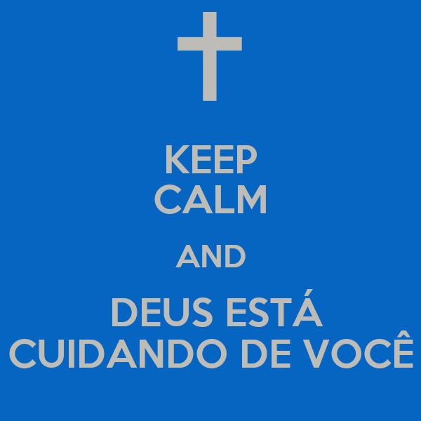 KEEP CALM AND  DEUS ESTÁ CUIDANDO DE VOCÊ