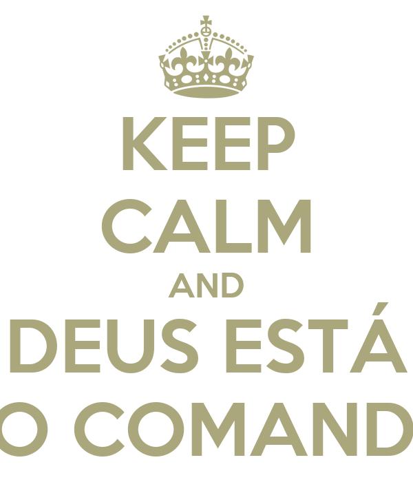 KEEP CALM AND DEUS ESTÁ NO COMANDO