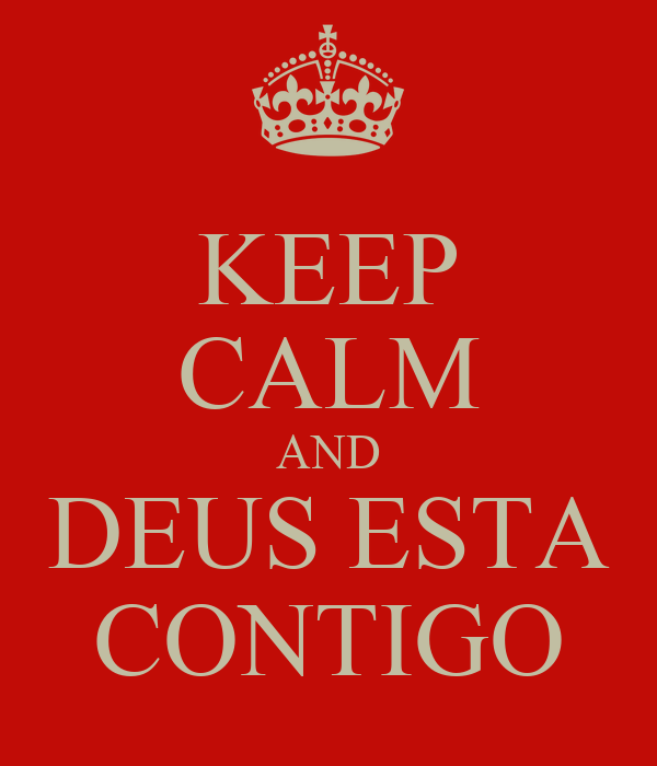 KEEP CALM AND DEUS ESTA CONTIGO
