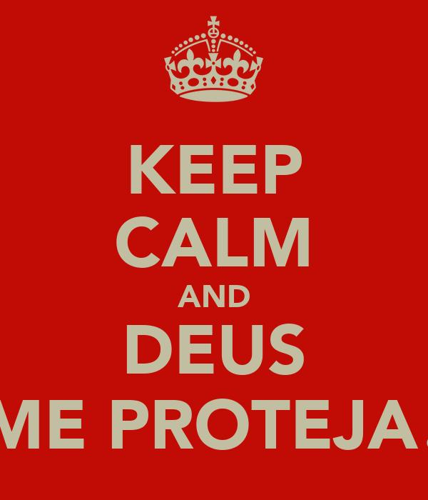 KEEP CALM AND DEUS ME PROTEJA!