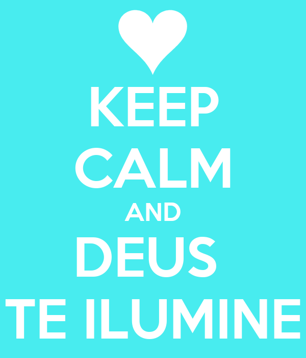 KEEP CALM AND DEUS  TE ILUMINE