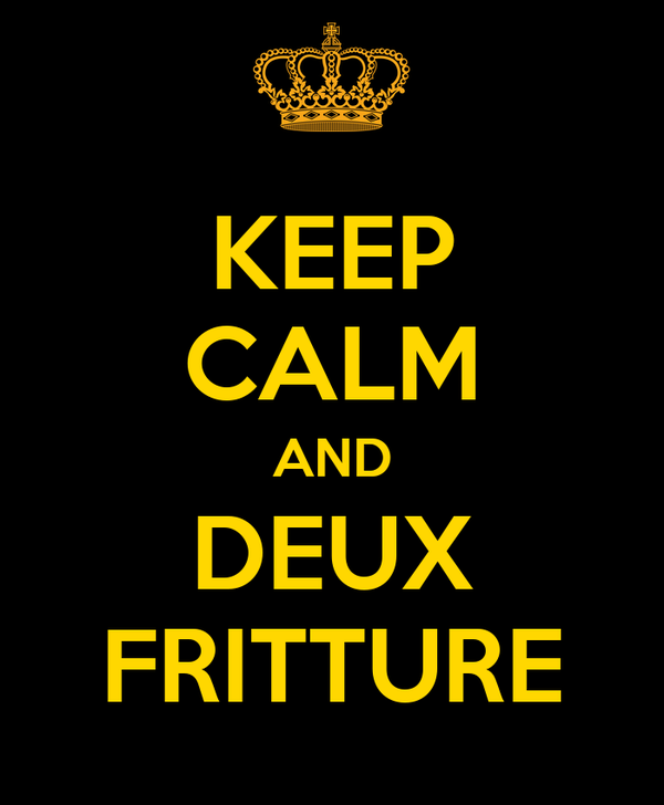 KEEP CALM AND DEUX FRITTURE