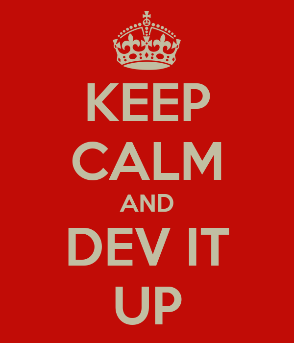 KEEP CALM AND DEV IT UP