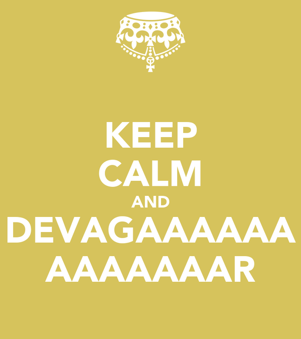 KEEP CALM AND DEVAGAAAAAA AAAAAAAR