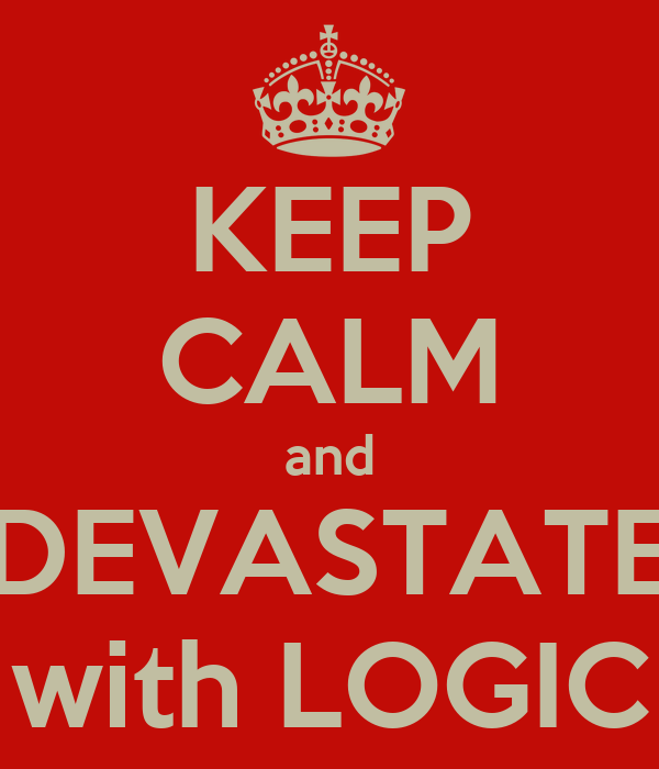 KEEP CALM and DEVASTATE with LOGIC