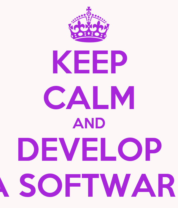 KEEP CALM AND DEVELOP A SOFTWARE