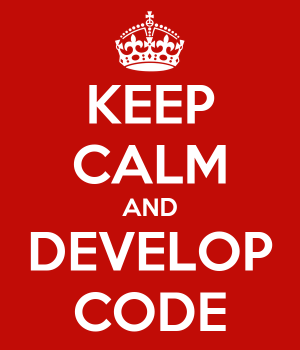 KEEP CALM AND DEVELOP CODE