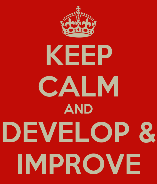 KEEP CALM AND DEVELOP & IMPROVE