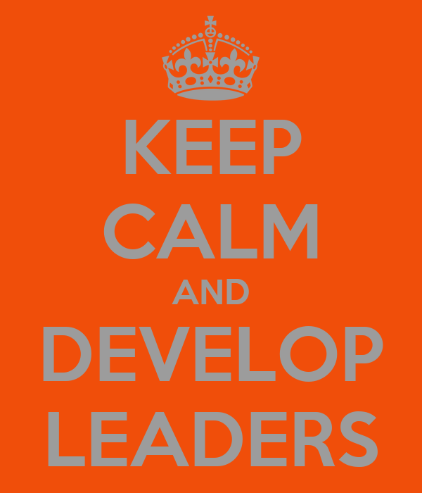 KEEP CALM AND DEVELOP LEADERS