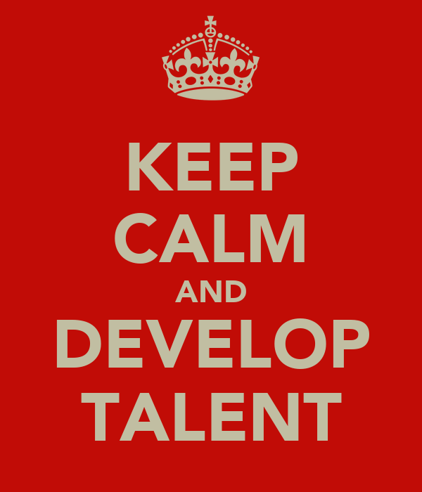 KEEP CALM AND DEVELOP TALENT