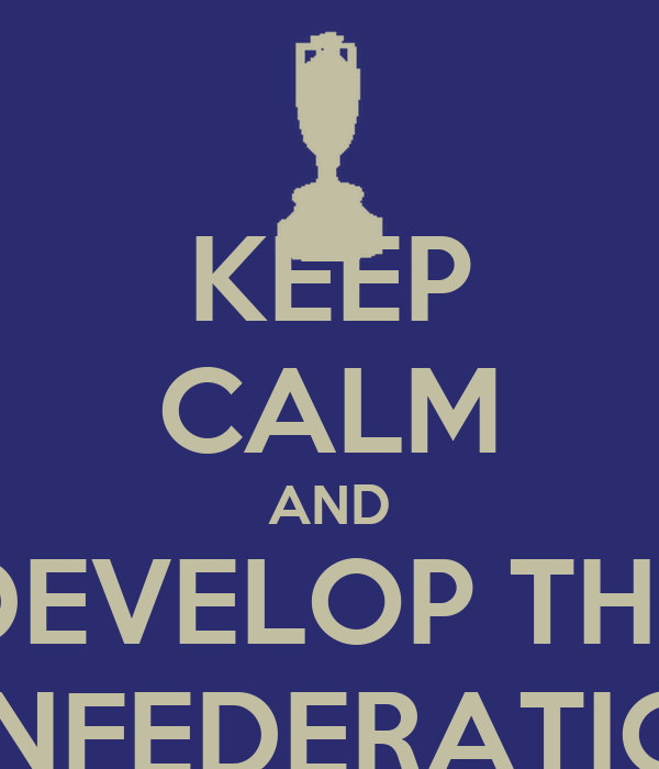 KEEP CALM AND DEVELOP THE CONFEDERATIONS