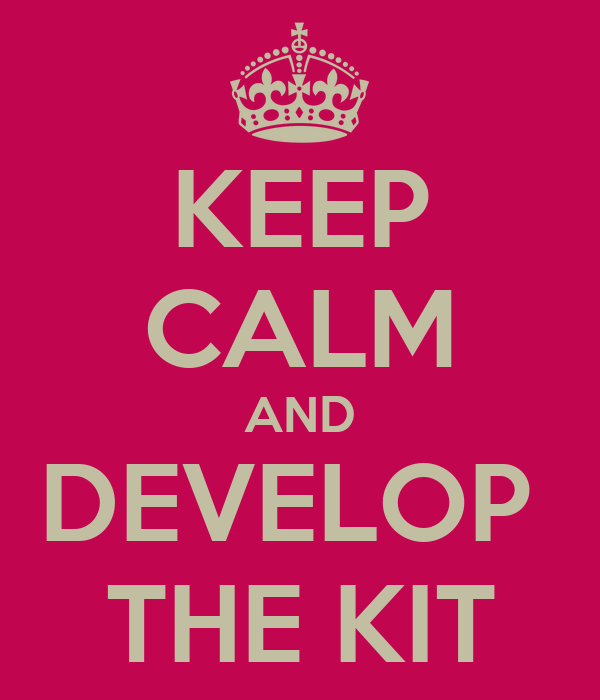 KEEP CALM AND DEVELOP  THE KIT
