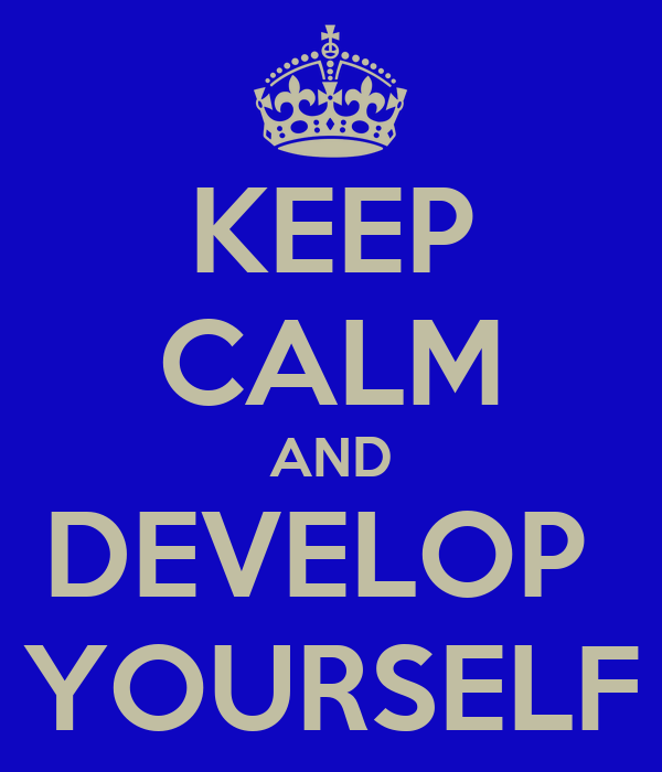 KEEP CALM AND DEVELOP  YOURSELF