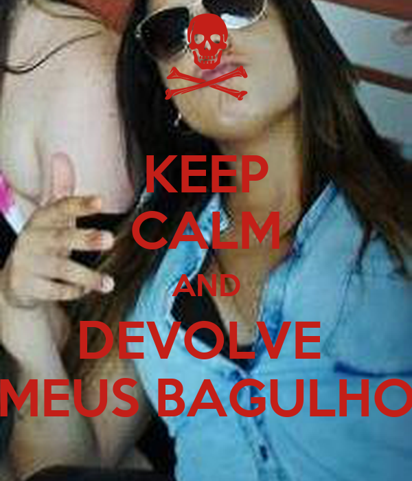 KEEP CALM AND DEVOLVE  MEUS BAGULHO