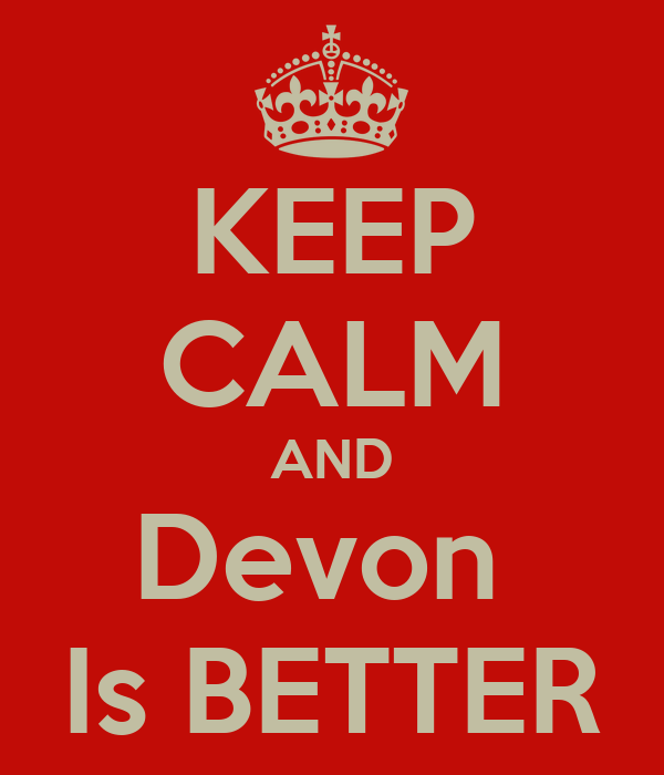 KEEP CALM AND Devon  Is BETTER