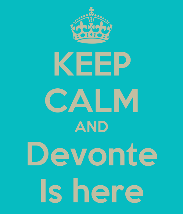 KEEP CALM AND Devonte Is here