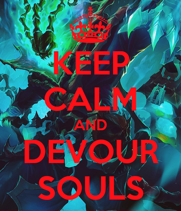 KEEP CALM AND DEVOUR SOULS