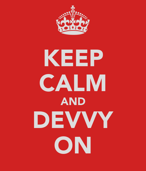 KEEP CALM AND DEVVY ON