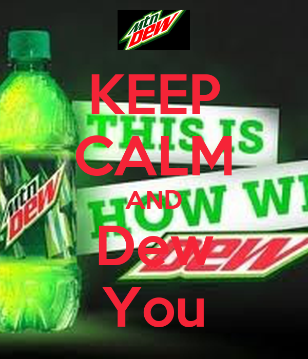KEEP CALM AND Dew You