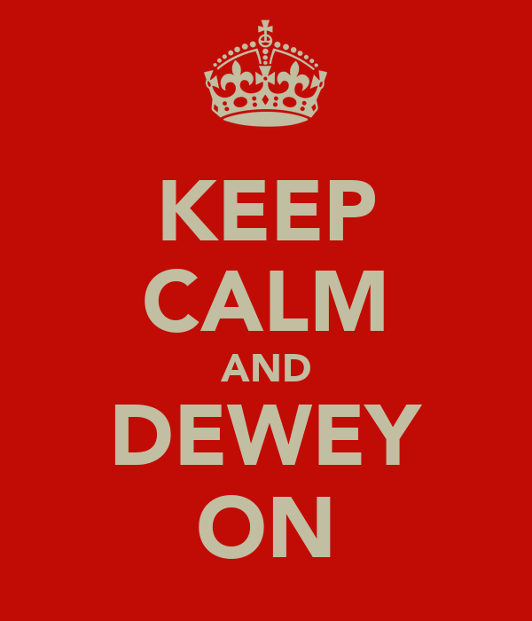 KEEP CALM AND DEWEY ON