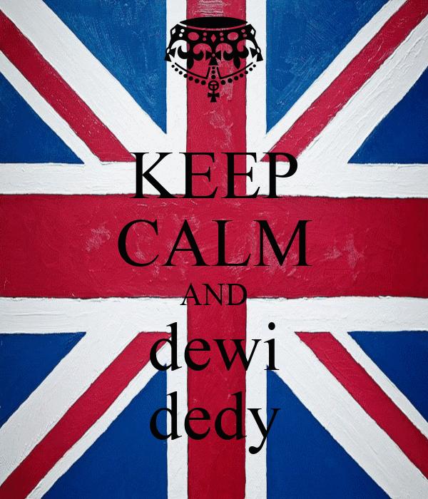 KEEP CALM AND dewi dedy