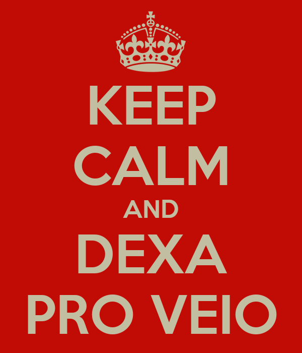 KEEP CALM AND DEXA PRO VEIO
