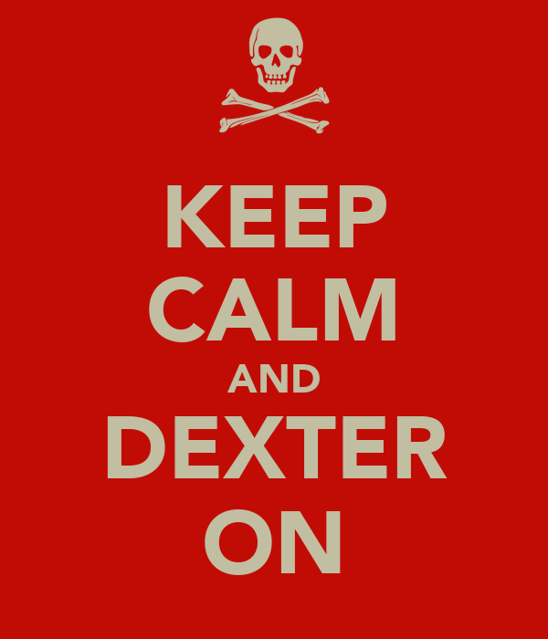 KEEP CALM AND DEXTER ON