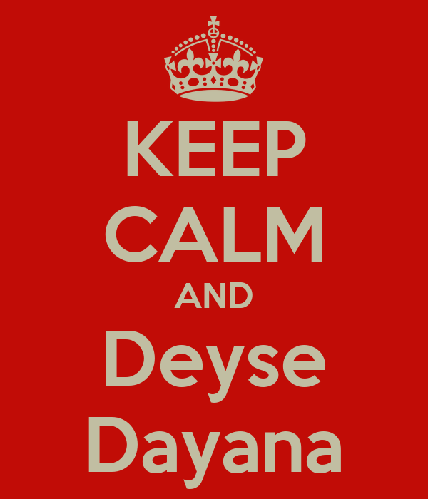 KEEP CALM AND Deyse Dayana