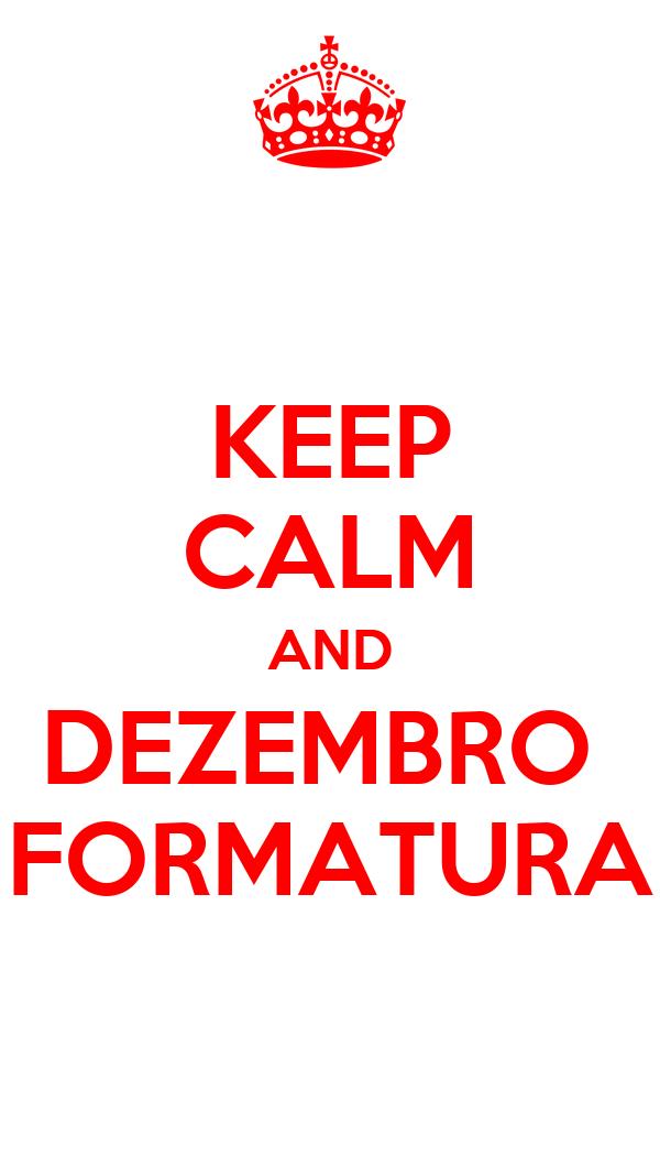 KEEP CALM AND DEZEMBRO  FORMATURA