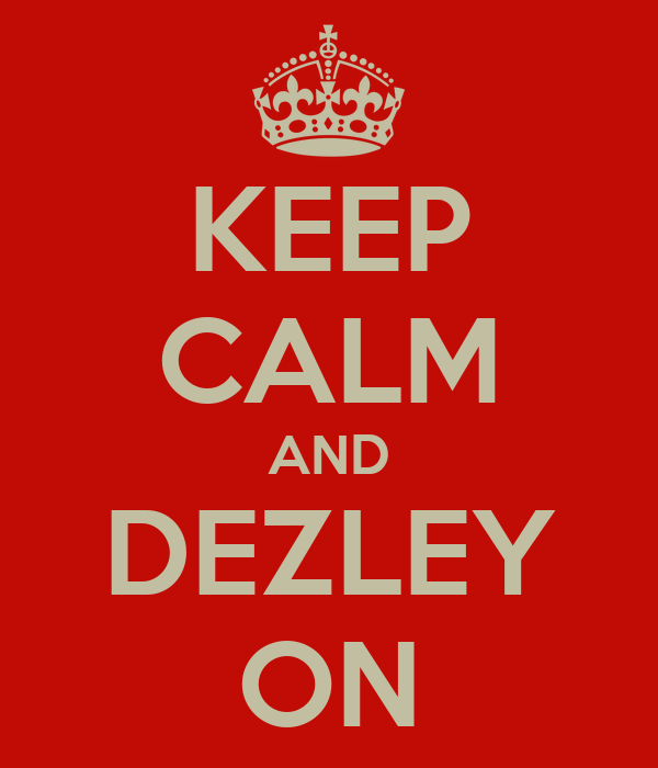 KEEP CALM AND DEZLEY ON
