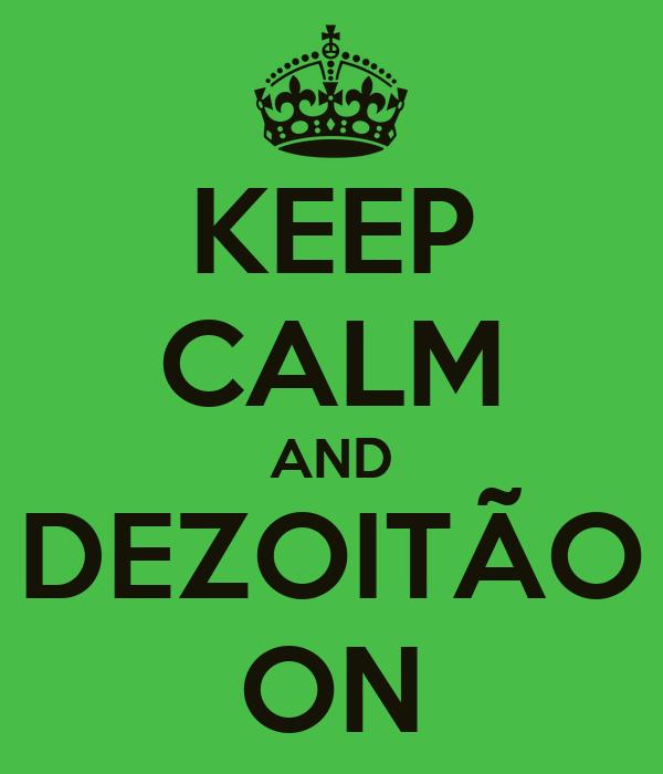 KEEP CALM AND DEZOITÃO ON