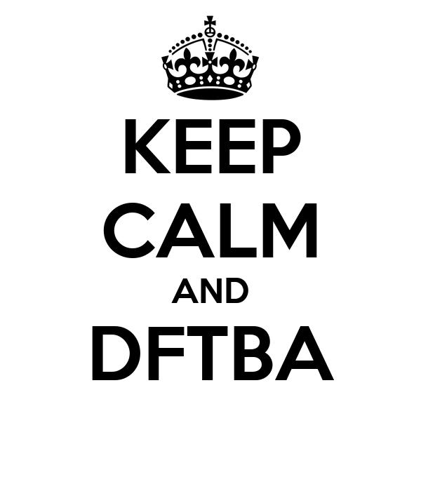 KEEP CALM AND DFTBA