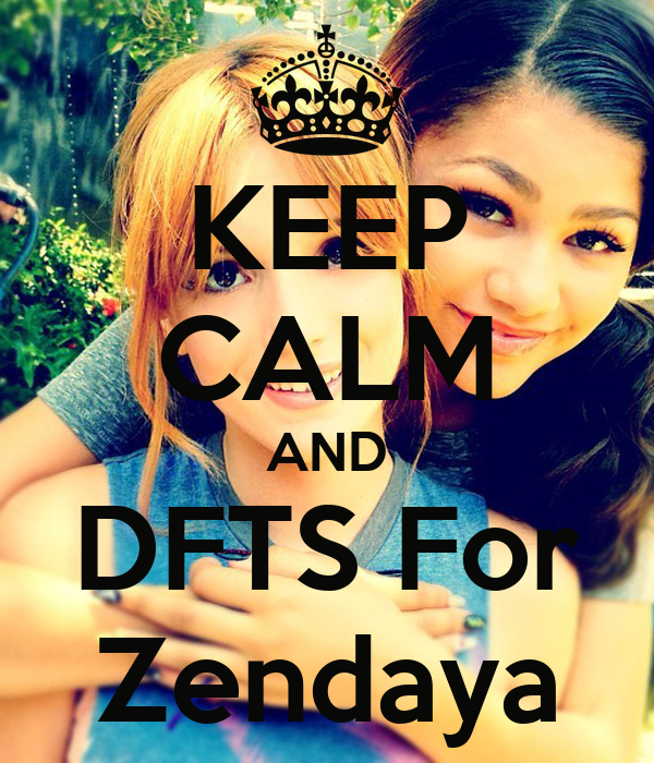 KEEP CALM AND DFTS For Zendaya