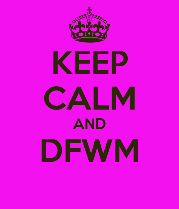 KEEP CALM AND DFWM