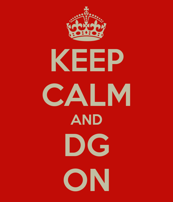 KEEP CALM AND DG ON
