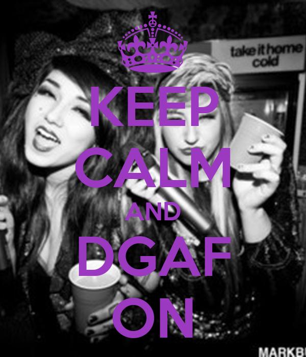 KEEP CALM AND DGAF ON