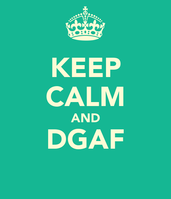KEEP CALM AND DGAF