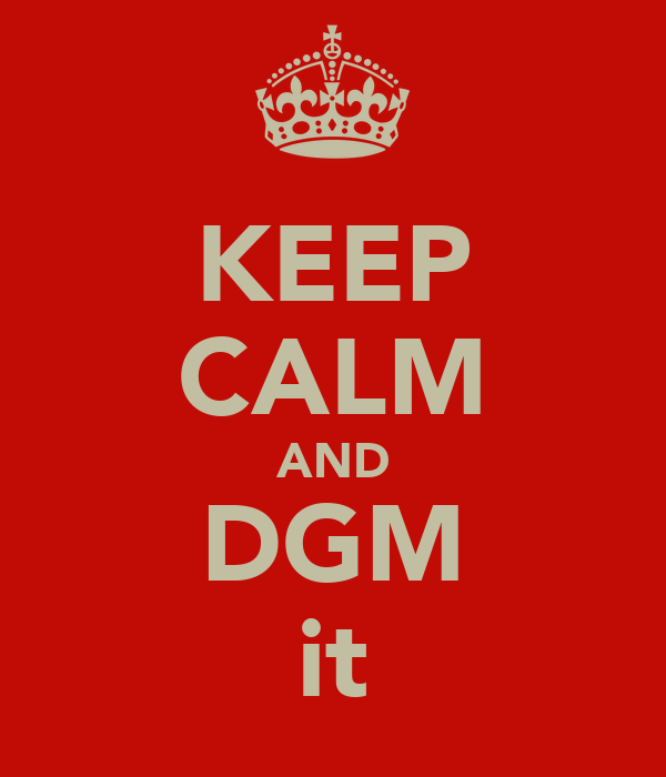 KEEP CALM AND DGM it