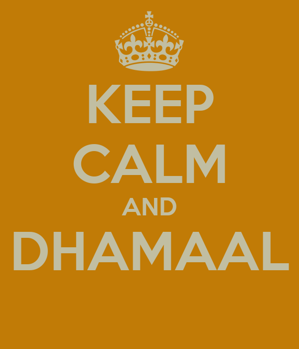 KEEP CALM AND DHAMAAL