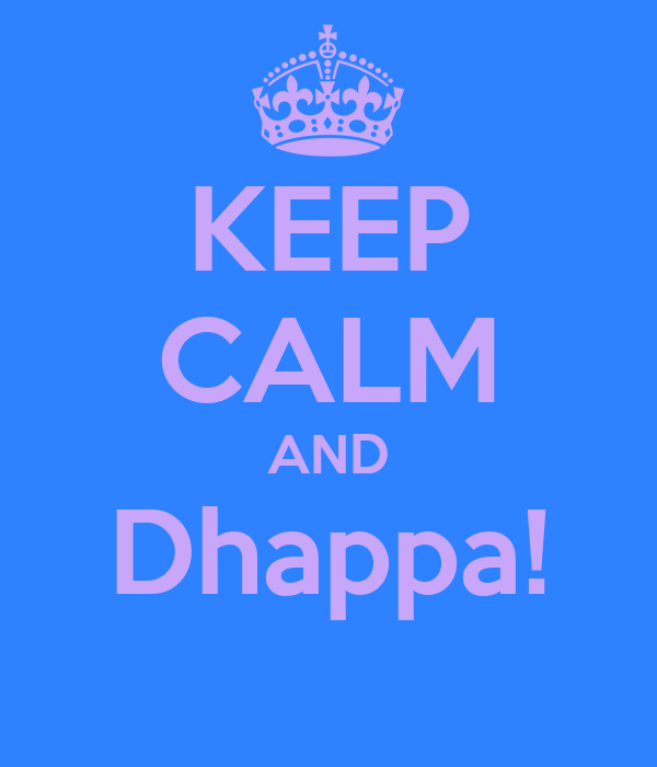 KEEP CALM AND Dhappa!