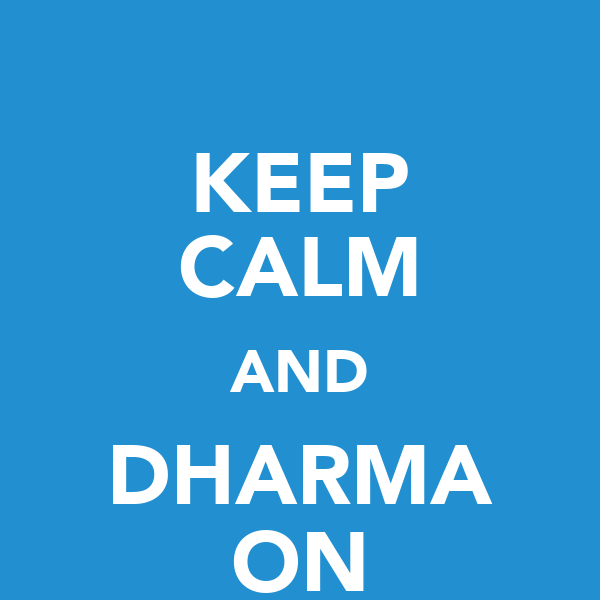 KEEP CALM AND DHARMA ON