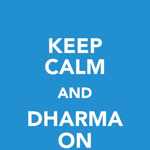 KEEP CALM AND DHARMA ON